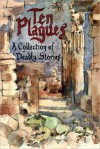 Ten Plagues: A Collection of Deadly Stories - Ian Donnell Arbuckle