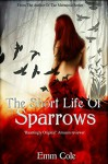 The Short Life of Sparrows - Emm Cole, S.K. Munt