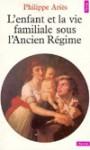 L'enfant et la vie familiale sous l'Ancien Régime - Philippe Ariès