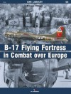 B-17 Flying Fortress in Combat Over Europe - Tomasz Szlagor