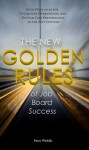 The New Golden Rules of Job Board Success: Four Principles for Optimizing Operational and Bottom Line Performance - Peter Weddle