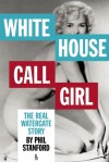 White House Call Girl: The Real Watergate Story - Phil Stanford