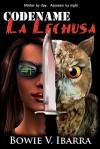 Code Name: La Lechusa - Bowie V. Ibarra