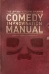 The Upright Citizens Brigade Comedy Improvisation Manual - Matt Besser, Ian Roberts, Matt Walsh