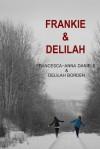 Frankie & Delilah - Francesca-Anna Daniels, Delilah Borden