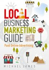 Local Business Marketing Guide: Paid Online Advertising - Michael James