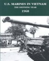 U.S. Marines in Vietnam: The Defining Year - 1968 (Marine Corps Vietnam Series) - Jack Shulimson, Leonard A. Blasiol, Charles R. Smith
