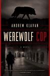 Werewolf Cop: A Novel - Andrew Klavan