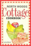 North Woods Cottage Cookbook - Jerry Minnich