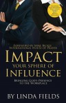 IMPACT Your Sphere of INFLUENCE - Linda Fields