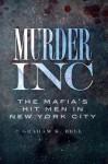 Murder, Inc: The Mafia's Hit Men in New York City - Graham Bell