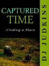 Captured Time: Finding a Place - D.j. Judkins