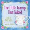 The Little Teacup That Talked - Emilie Barnes