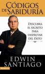 Codigos de La Sabiduria: Descubra El Secreto Para Disfrutar del Exito - Edwin Santiago