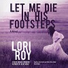 Let Me Die in His Footsteps - Lori Roy, Andi Arndt, Emily Woo Zeller, Inc. Blackstone Audio
