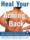 Heal Your Aching Back: What a Harvard Doctor Wants You to Know about Finding Relief and Keeping Your Back Strong - Jeffrey Katz, Gloria Parkinson