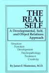 The Real Self: A Developmental, Self And Object Relations Approach: Structure / Function / Development / Psychopathology / Treatment / Creativity - James F. Masterson
