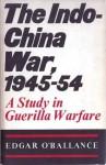 The Indo-China War, 1945-54: A Study in Guerilla Warfare - Edgar O'Ballance