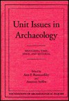 Unit Issues in Archaeology: Measuring Time, Space, and Material - Ann F. Ramenofsky