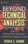 Beyond Technical Analysis: How to Develop and Implement a Winning Trading System (Wiley Trading) - Tushar S. Chande