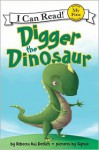 Digger the Dinosaur - Rebecca Kai Dotlich