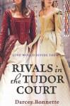 Rivals of the Tudor Court - Darcey Bonnette