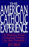 American Catholic Experience: Theology - Jay P. Dolan
