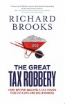 The Great Tax Robbery: How Britain Became a Tax Haven for Fat Cats and Big Business - Richard Brooks
