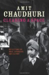 Clearing a Space: Reflections on India, Literature and Culture - Amit Chaudhuri
