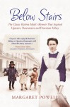 "Below Stairs: The Classic Kitchen Maid's Memoir That Inspired ""Upstairs, Downstairs"" and ""Downton Abbey"" - Margaret Powell"