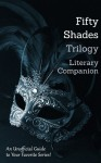 Fifty Shades Trilogy Literary Companion - Charlotte Brontë, Emily Brontë, John Cleland, Leopold von Sacher-Masoch, Leprince de Beaumont, Jeanne-Marie, Dumas fils, Alexandre, Jane Austen