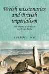 Welsh Missionaries and British Imperialism: The Empire of Clouds in North-East India - Andrew May