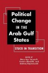 Political Change in the Arab Gulf States: Stuck in Transition - Mary Ann Tétreault, Gwenn Okruhlik, Andrzej Kapiszewski