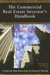 The Commercial Real Estate Investor's Handbook: A Step-By-Step Road Map to Financial Wealth - Steven D. Fisher