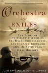 Orchestra of Exiles: The Story of Bronislaw Huberman, the Israel Philharmonic, and the One Thousand Jews He Saved from Nazi Horrors - Josh Aronson, Denise George