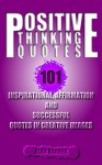 Positive Thinking Quotes: 101 Inspirational, Affirmation and Successful Quotes in Creative Images - Alan Barker