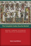 The Complete Codex Zouche-Nuttall: Mixtec Lineage Histories and Political Biographies - Robert Lloyd Williams, Rex Koontz