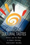 Changing Cultural Tastes: Writers and the Popular in Modern Germany - Anthony Edward Waine