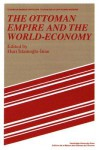 The Ottoman Empire and the World-Economy - Huri Islamogu-Inan, Immanuel Wallerstein, Jacques Revel, Maurice Aymard
