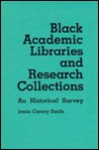 Black Academic Libraries and Research Collections: An Historical Survey - Jessie Carney Smith