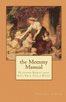 The Mommy Manual: Planting Roots That Give Your Child Wings - Barbara Curtis