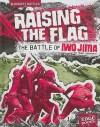 Raising the Flag: The Battle of Iwo Jima - Terri Dougherty, Terri