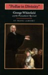 Pedlar in Divinity: George Whitefield and the Transatlantic Revivals, 1737-1770 - Frank Lambert