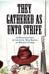 They Gathered as Unto Strife: A Dramatization of the Civil War Battle at Wilson's Creek - Jeffrey W. Tenney