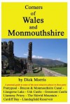 Corners of Wales and Monmouthshire: A Writer's Personal Guide to His Part of Wales - Dick Morris