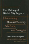 The Making of Global City Regions: Johannesburg, Mumbai/Bombay, São Paulo, and Shanghai - Klaus Segbers