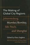 The Making of Global City Regions: Johannesburg, Mumbai/Bombay, São Paulo, and Shanghai - Klaus Segbers