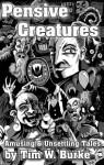 Pensive Creatures: Amusing & Unsettling Stories - Tim W. Burke