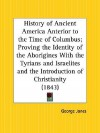 History of Ancient America Anterior to the Time of Columbus; Proving the Identity of the Aborigines with the Tyrians and Israelites and the Introducti - George Jones