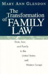 The Transformation of Family Law: State, Law, and Family in the United States and Western Europe - Mary Ann Glendon